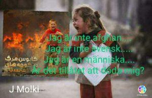 Jag är inte afghan ... Jag är inte svensk ... Jag är en människa ... Är det tillåtet att döda mig?